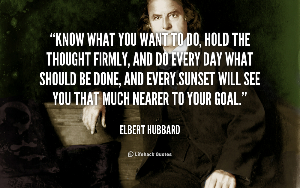 quote-elbert-hubbard-know-what-you-want-to-do-hold-48188