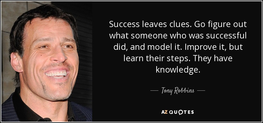 quote-success-leaves-clues-go-figure-out-what-someone-who-was-successful-did-and-model-it-tony-robbins-86-34-11
